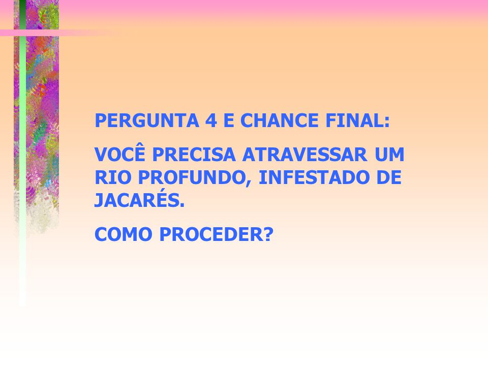 PERGUNTA 4 E CHANCE FINAL: