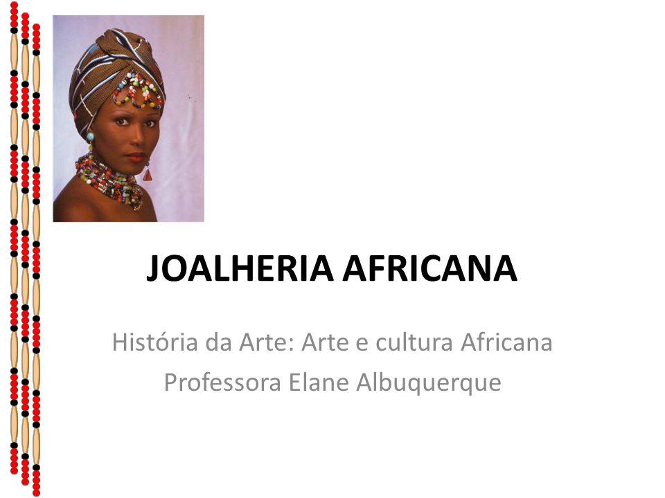 História da Arte: Arte e cultura Africana Professora Elane Albuquerque