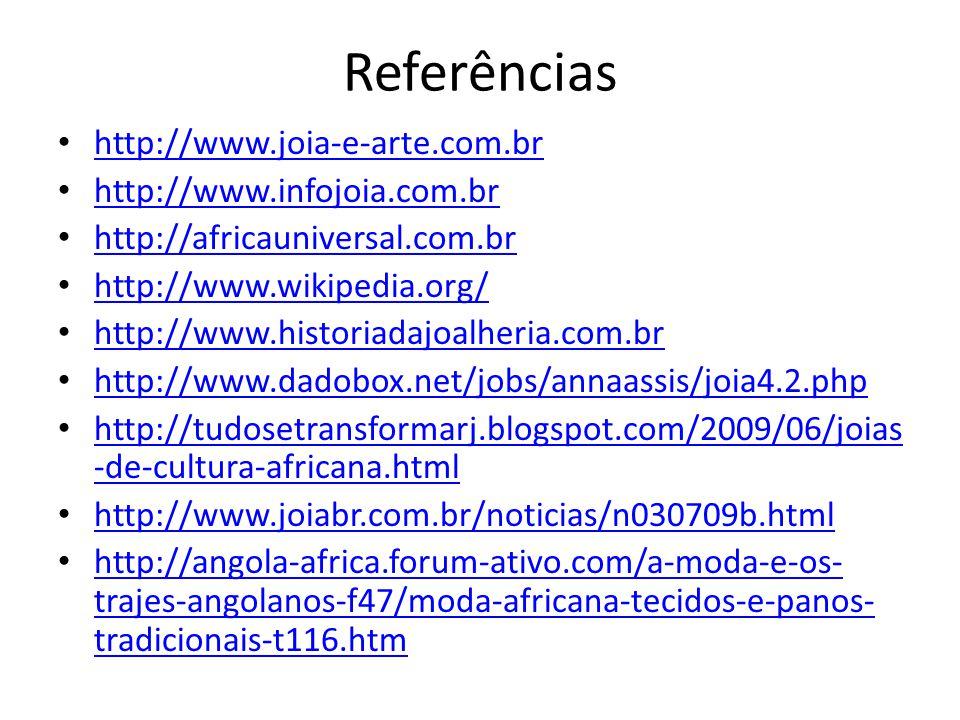 Referências http://www.joia-e-arte.com.br http://www.infojoia.com.br