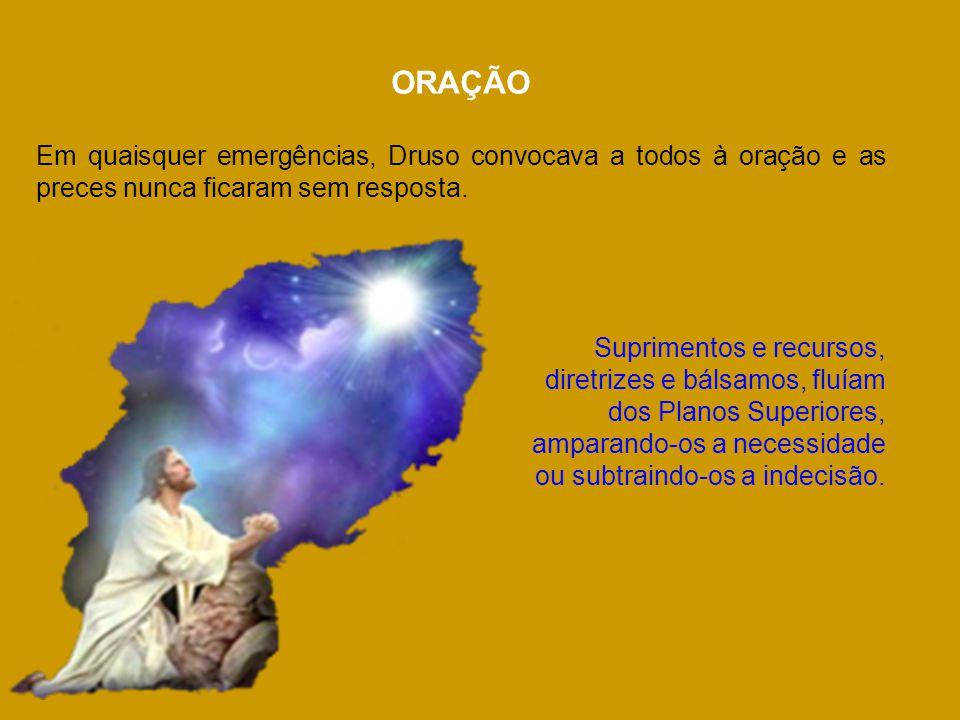 ORAÇÃO Em quaisquer emergências, Druso convocava a todos à oração e as preces nunca ficaram sem resposta.