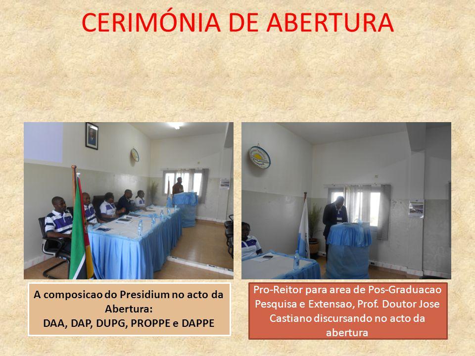 CERIMÓNIA DE ABERTURA A composicao do Presidium no acto da Abertura: DAA, DAP, DUPG, PROPPE e DAPPE.
