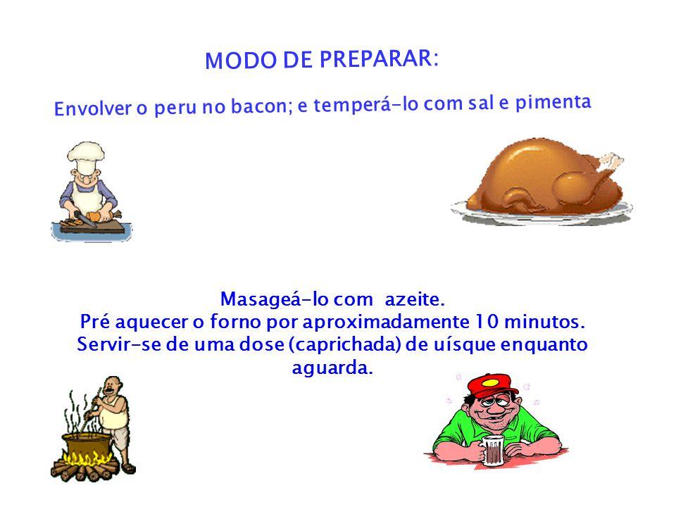 MODO DE PREPARAR: Envolver o peru no bacon; e temperá-lo com sal e pimenta. Masageá-lo com azeite.