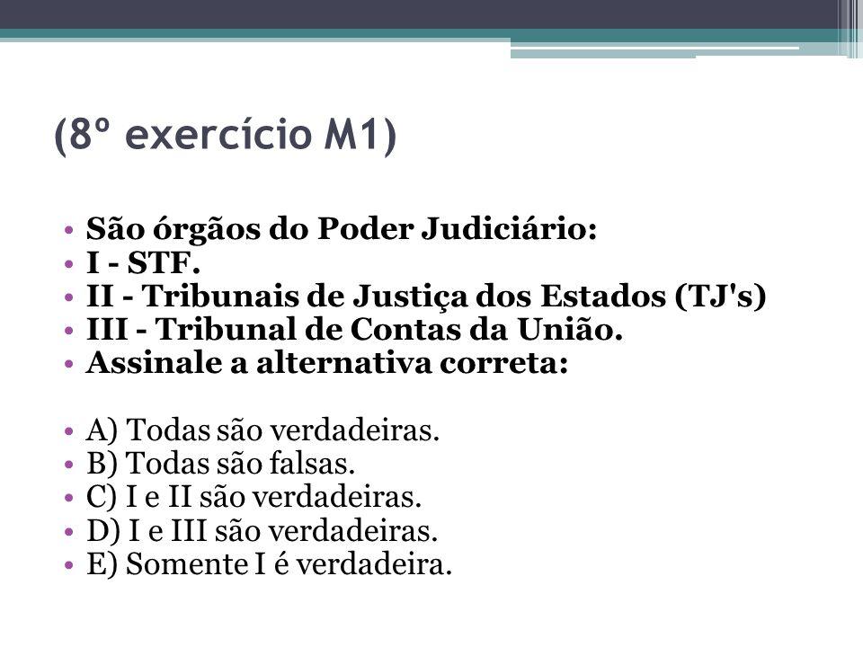 (8º exercício M1) São órgãos do Poder Judiciário: I - STF.