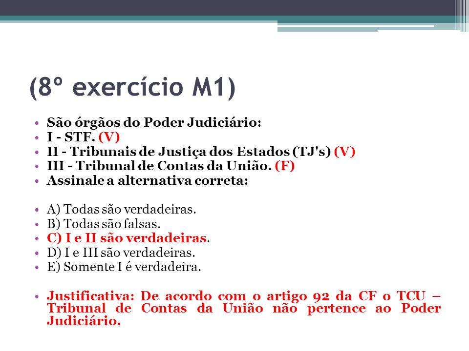 (8º exercício M1) São órgãos do Poder Judiciário: I - STF. (V)