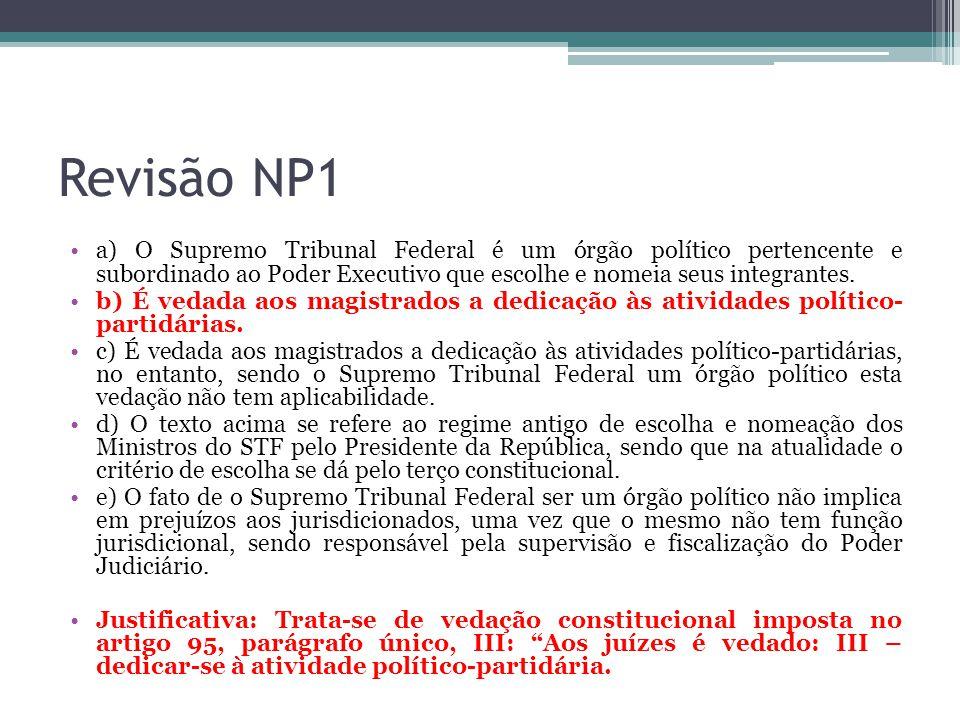 Revisão NP1 a) O Supremo Tribunal Federal é um órgão político pertencente e subordinado ao Poder Executivo que escolhe e nomeia seus integrantes.
