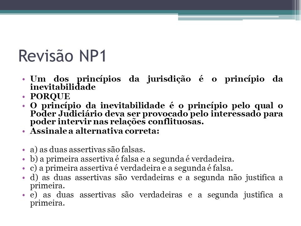 Revisão NP1 Um dos princípios da jurisdição é o princípio da inevitabilidade. PORQUE.