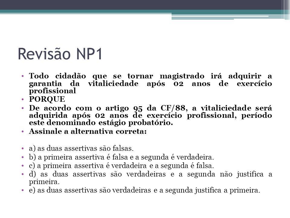 Revisão NP1 Todo cidadão que se tornar magistrado irá adquirir a garantia da vitaliciedade após 02 anos de exercício profissional.