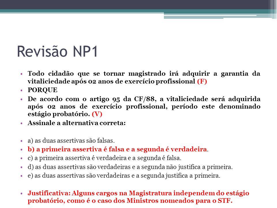 Revisão NP1 Todo cidadão que se tornar magistrado irá adquirir a garantia da vitaliciedade após 02 anos de exercício profissional (F)