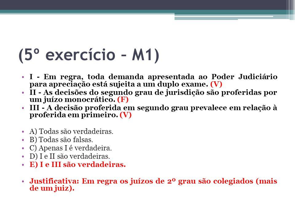 (5º exercício – M1) I - Em regra, toda demanda apresentada ao Poder Judiciário para apreciação está sujeita a um duplo exame. (V)