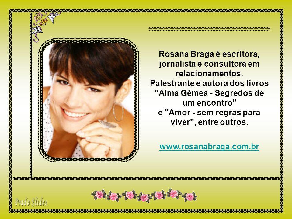 Rosana Braga é escritora, jornalista e consultora em relacionamentos