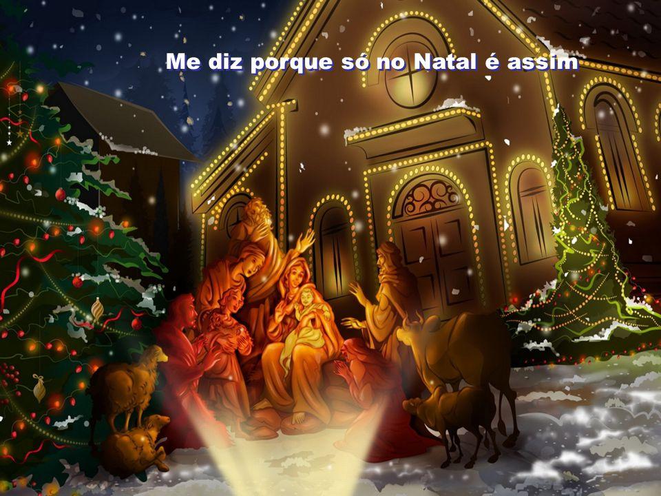 Me diz porque só no Natal é assim