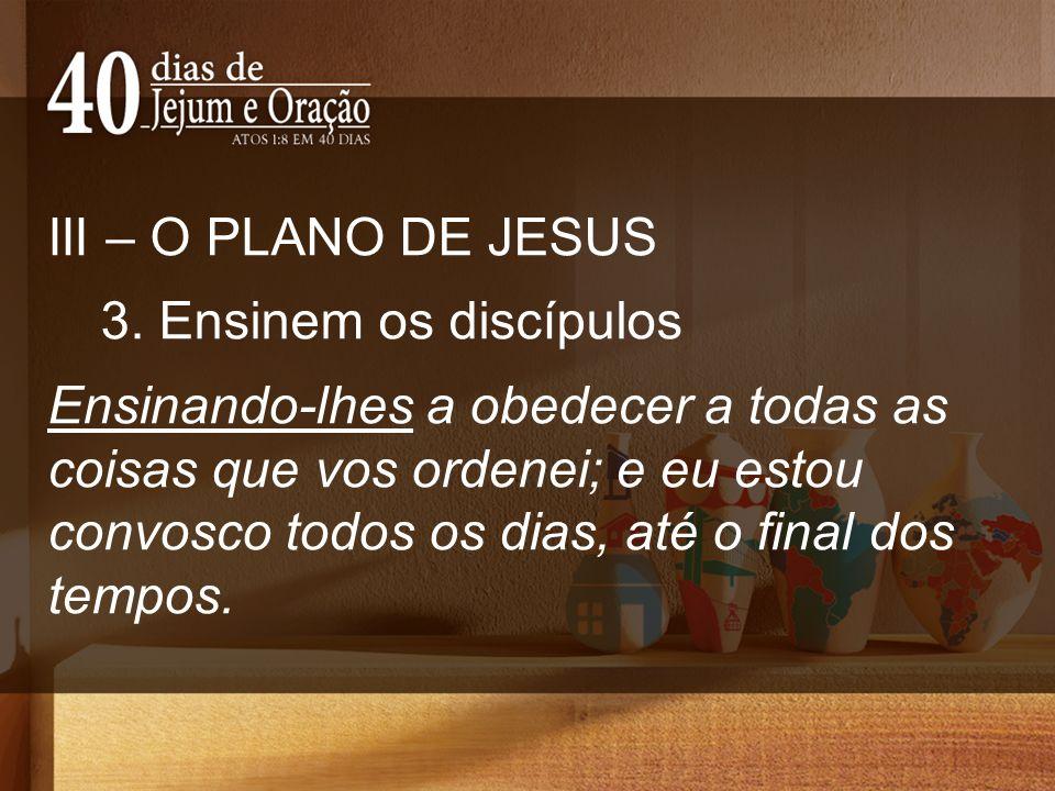III – O PLANO DE JESUS 3. Ensinem os discípulos.