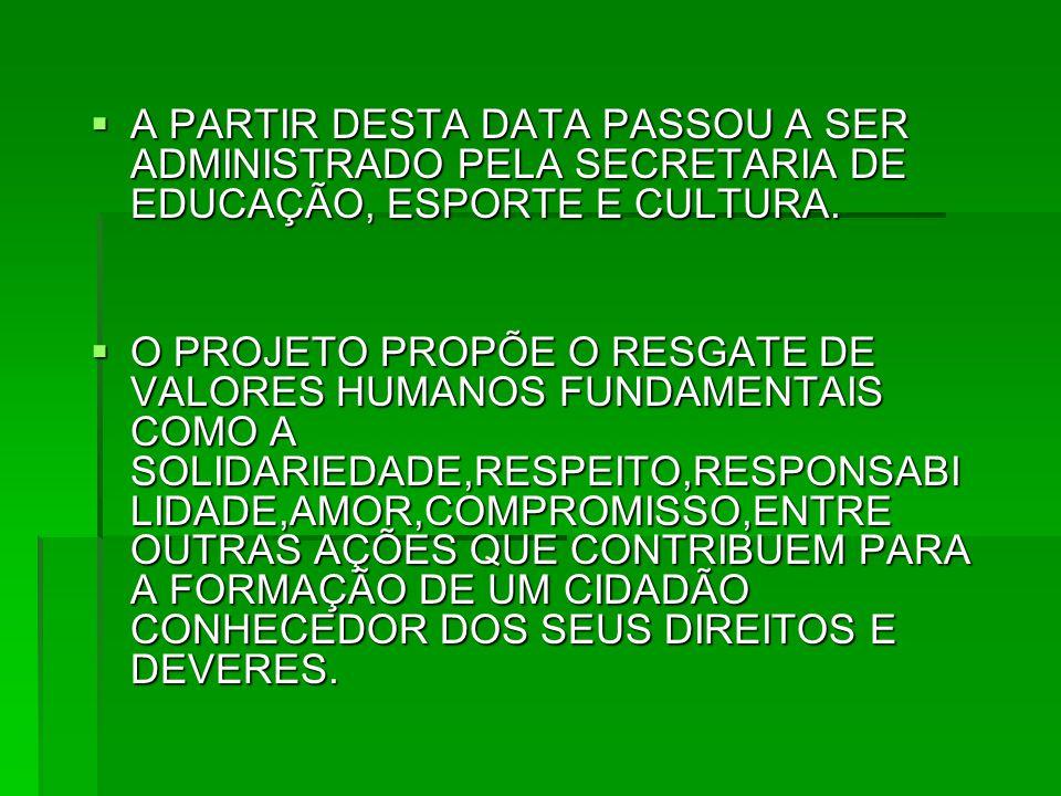 A PARTIR DESTA DATA PASSOU A SER ADMINISTRADO PELA SECRETARIA DE EDUCAÇÃO, ESPORTE E CULTURA.