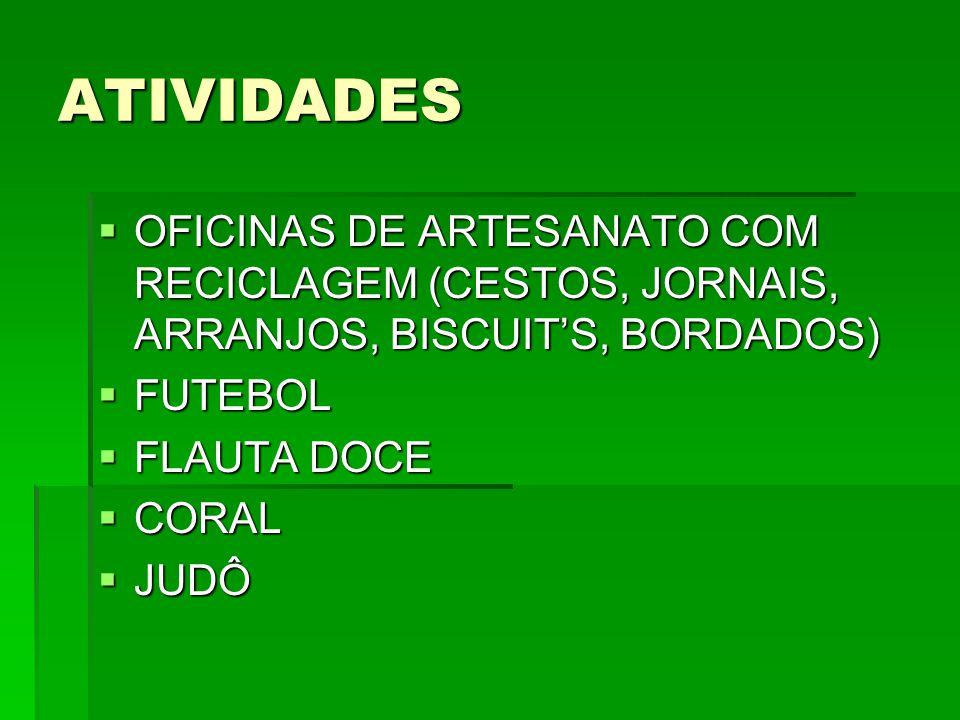 ATIVIDADES OFICINAS DE ARTESANATO COM RECICLAGEM (CESTOS, JORNAIS, ARRANJOS, BISCUIT'S, BORDADOS) FUTEBOL.