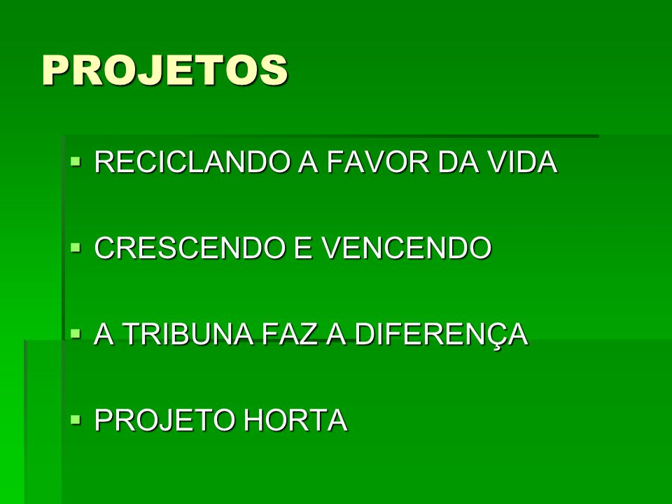 PROJETOS RECICLANDO A FAVOR DA VIDA CRESCENDO E VENCENDO