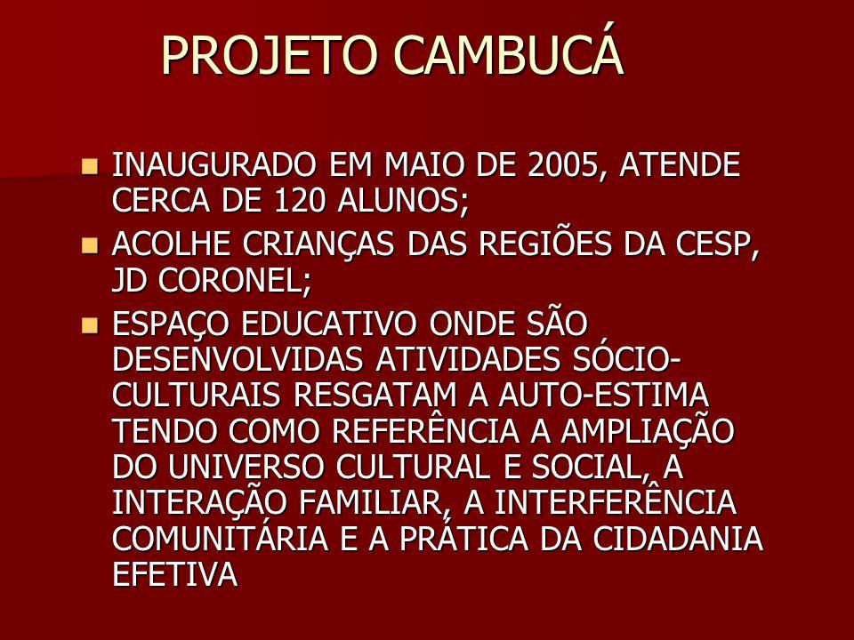 PROJETO CAMBUCÁ INAUGURADO EM MAIO DE 2005, ATENDE CERCA DE 120 ALUNOS; ACOLHE CRIANÇAS DAS REGIÕES DA CESP, JD CORONEL;