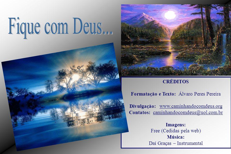 Fique com Deus... CRÉDITOS Formatação e Texto: Álvaro Peres Pereira