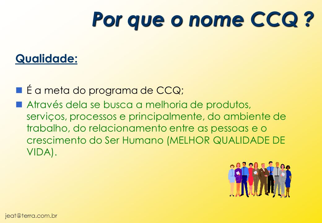 Por que o nome CCQ Qualidade: É a meta do programa de CCQ;