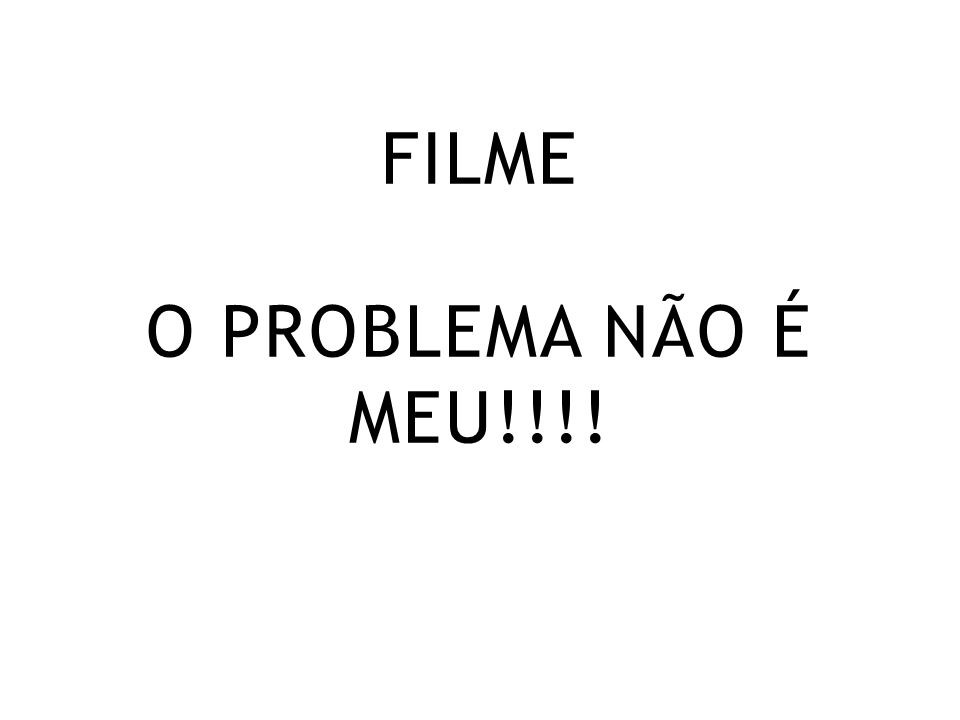 FILME O PROBLEMA NÃO É MEU!!!!