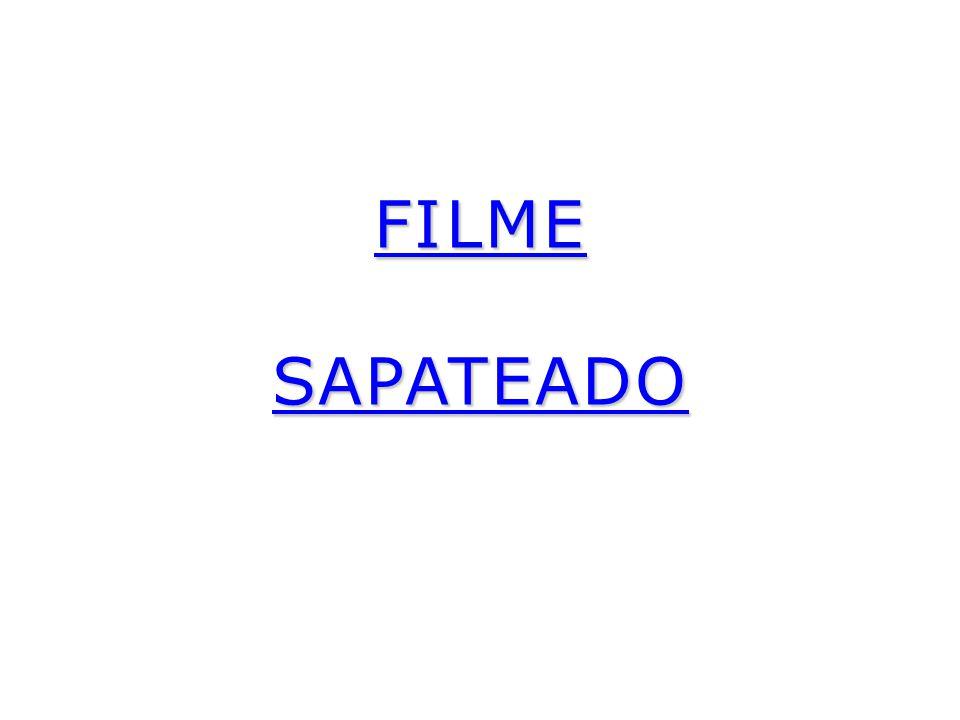 FILME SAPATEADO