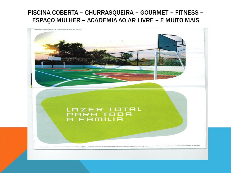 Piscina coberta – churrasqueira – gourmet – fitness – espaço mulher – academia ao ar livre – e muito mais
