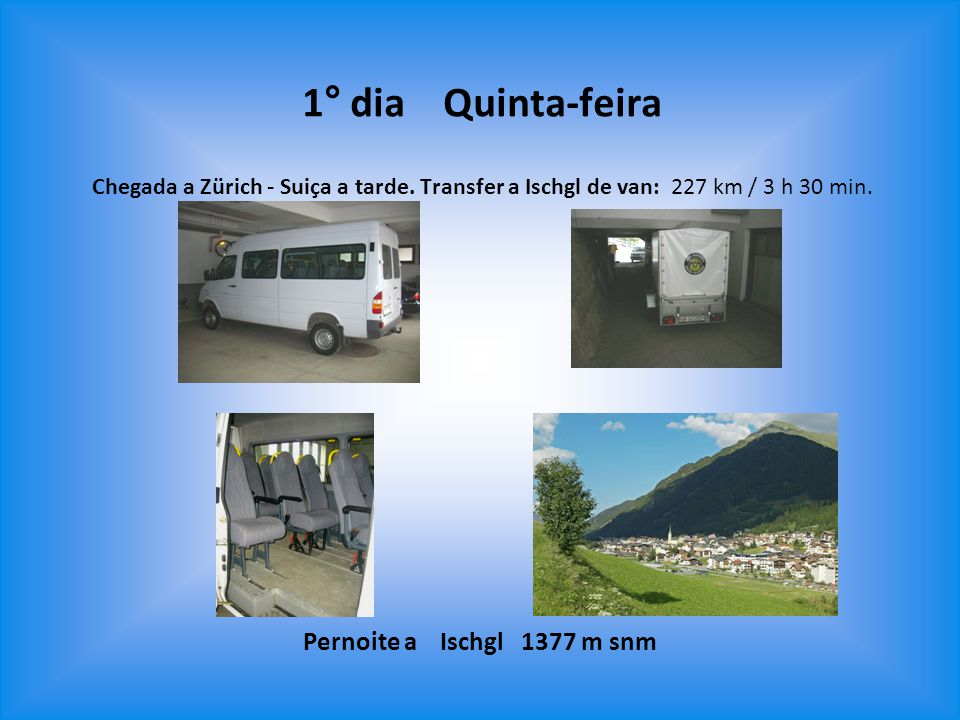 1° dia Quinta-feira Pernoite a Ischgl 1377 m snm