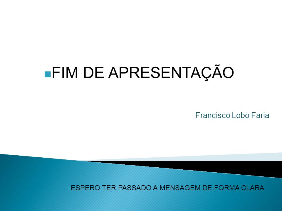 FIM DE APRESENTAÇÃO Francisco Lobo Faria