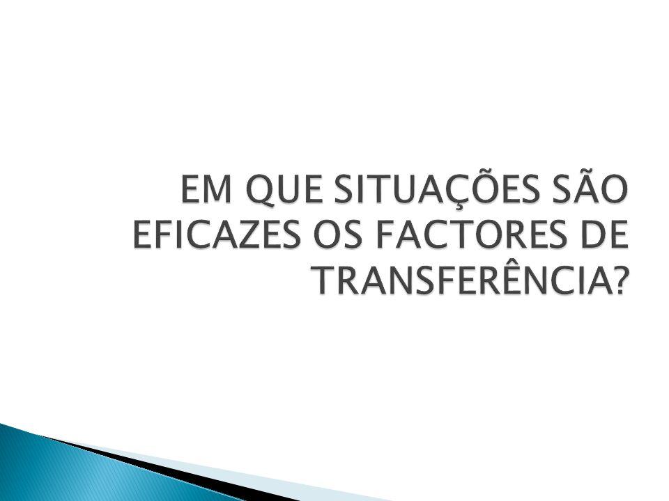 EM QUE SITUAÇÕES SÃO EFICAZES OS FACTORES DE TRANSFERÊNCIA