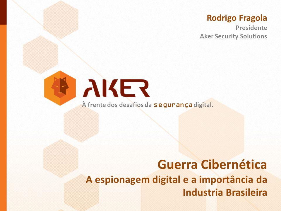 Rodrigo Fragola Presidente. Aker Security Solutions. À frente dos desafios da segurança digital. Guerra Cibernética.