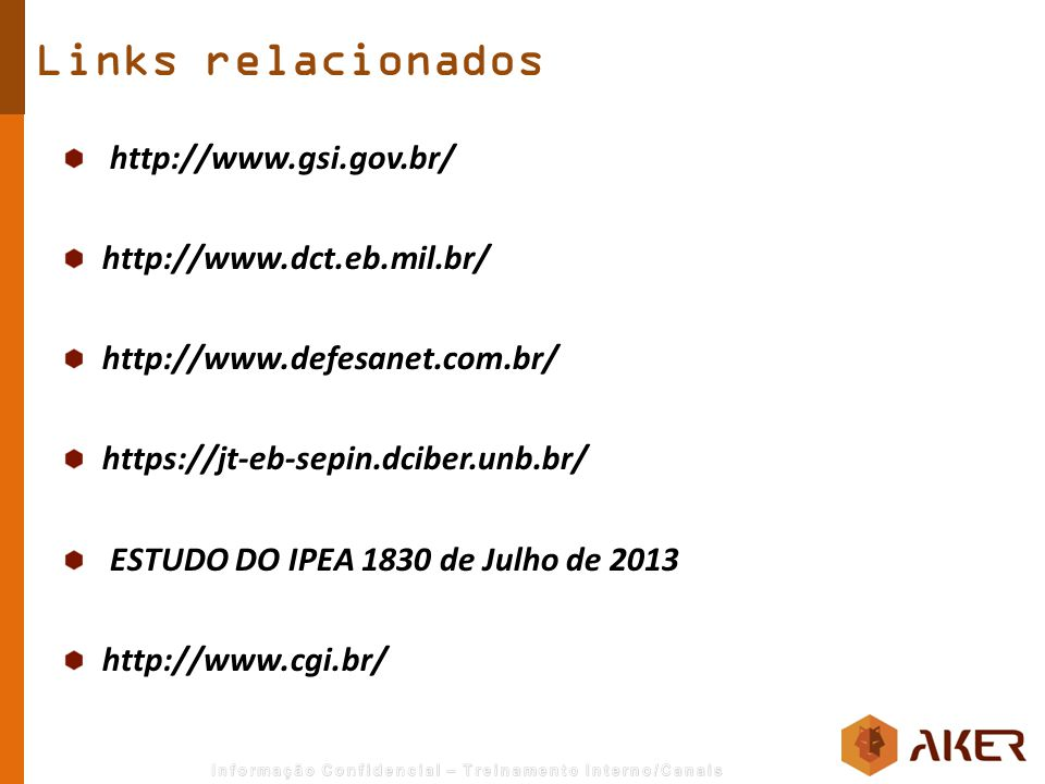 Links relacionados http://www.gsi.gov.br/ http://www.dct.eb.mil.br/