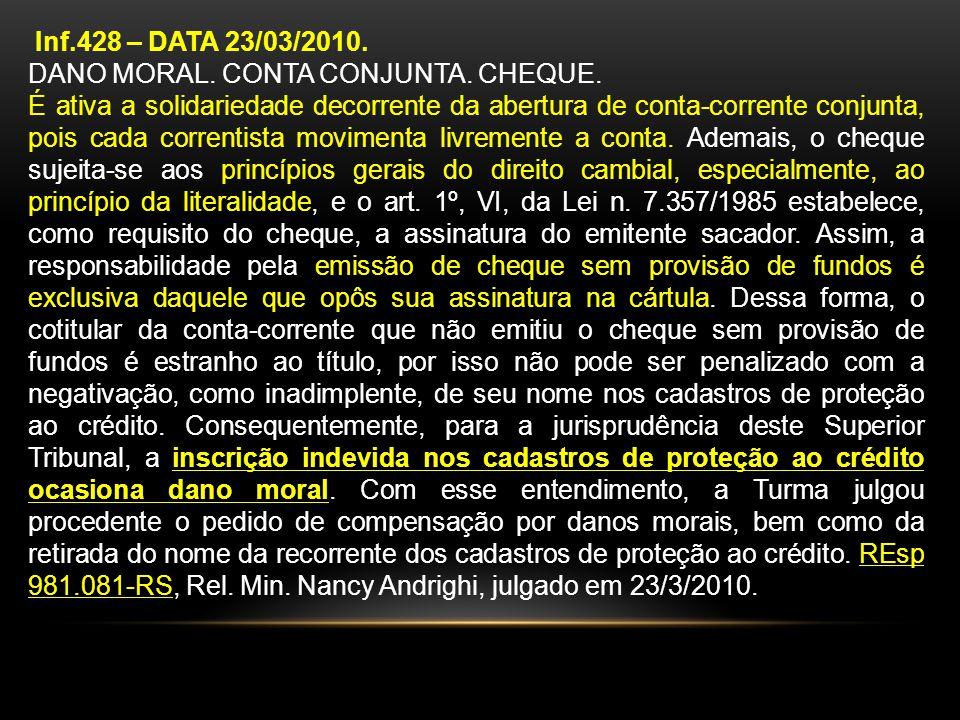 Inf.428 – DATA 23/03/2010. DANO MORAL. CONTA CONJUNTA. CHEQUE.