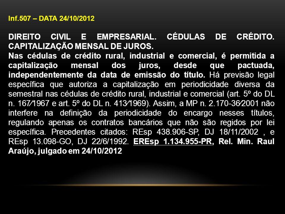 Inf.507 – DATA 24/10/2012 DIREITO CIVIL E EMPRESARIAL. CÉDULAS DE CRÉDITO. CAPITALIZAÇÃO MENSAL DE JUROS.