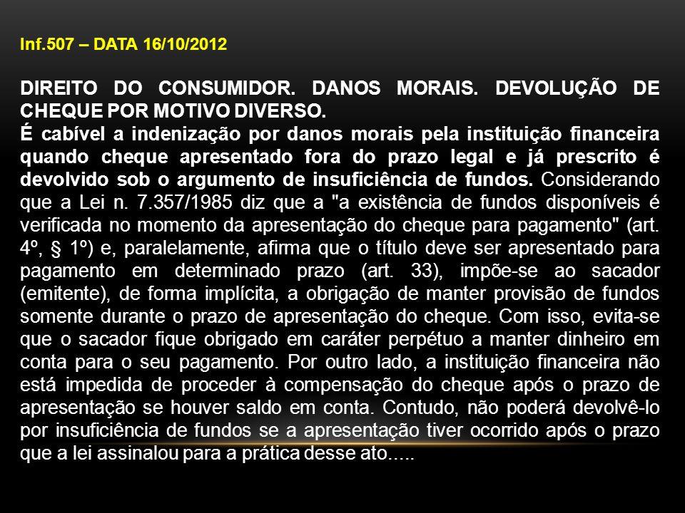 Inf.507 – DATA 16/10/2012 DIREITO DO CONSUMIDOR. DANOS MORAIS. DEVOLUÇÃO DE CHEQUE POR MOTIVO DIVERSO.
