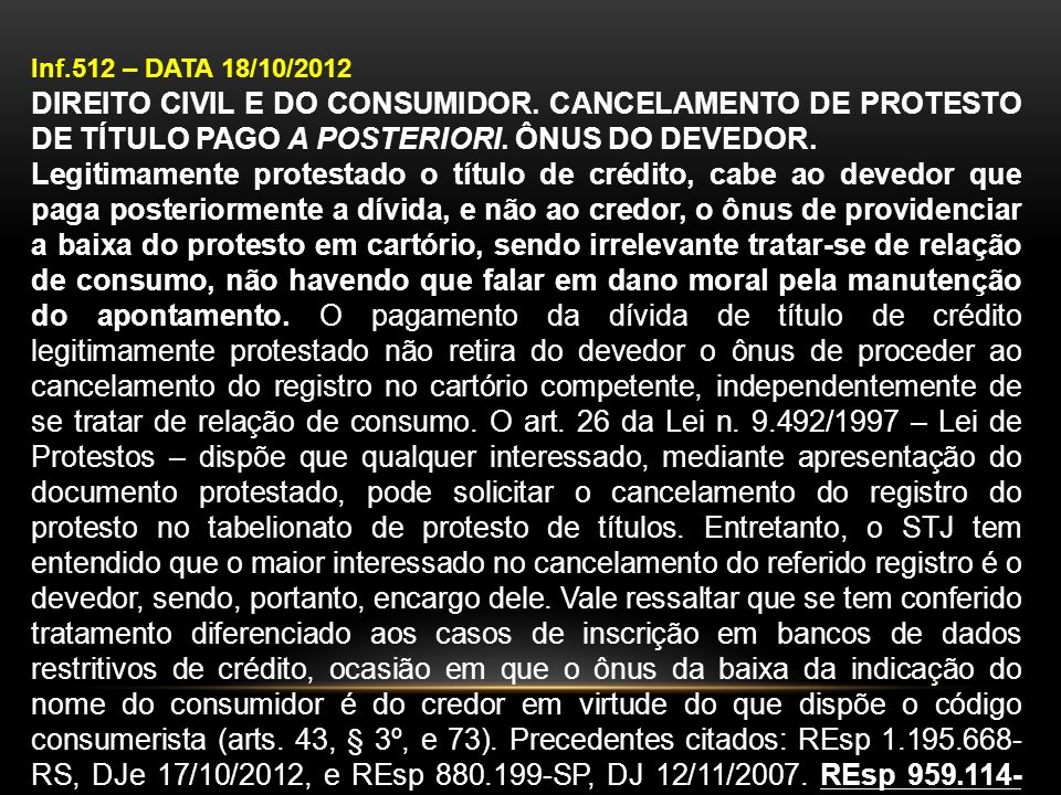 Inf.512 – DATA 18/10/2012 DIREITO CIVIL E DO CONSUMIDOR. CANCELAMENTO DE PROTESTO DE TÍTULO PAGO A POSTERIORI. ÔNUS DO DEVEDOR.