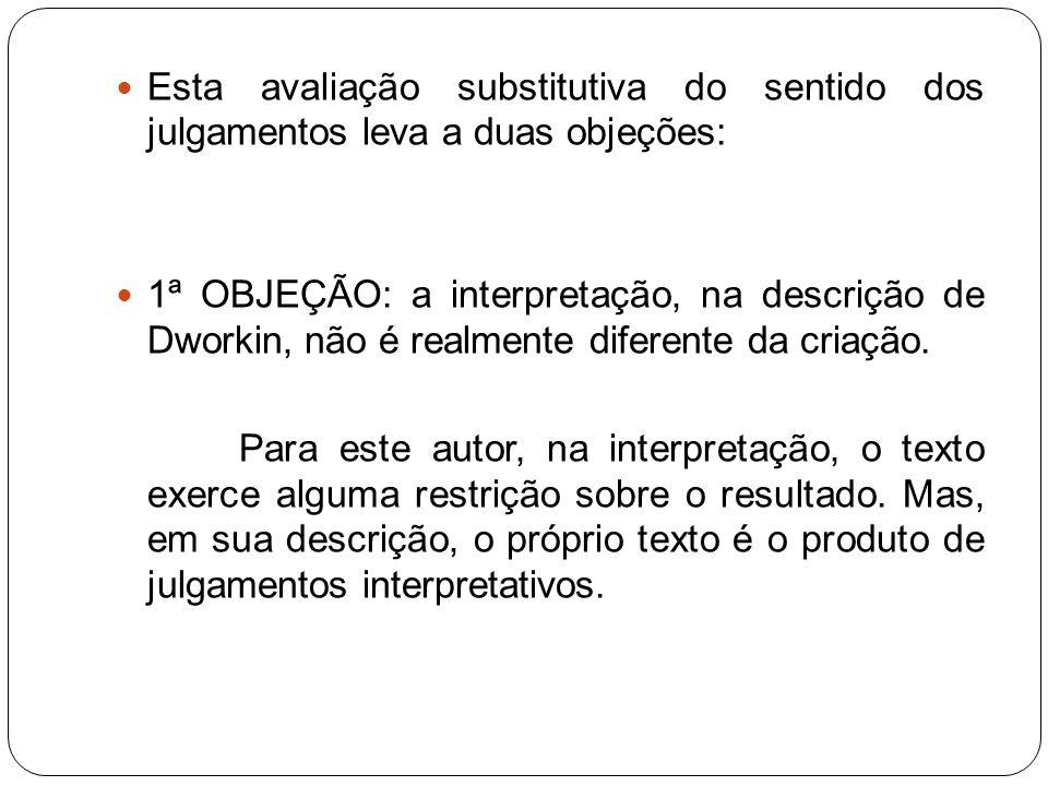 Esta avaliação substitutiva do sentido dos julgamentos leva a duas objeções: