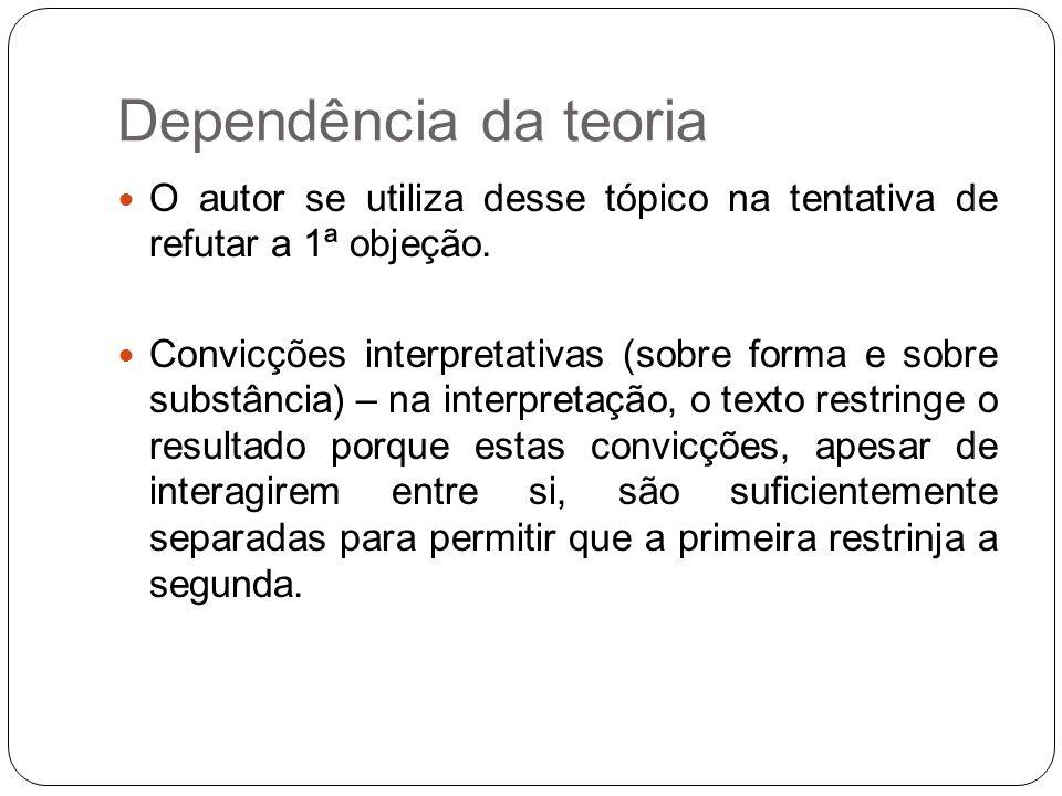 Dependência da teoria O autor se utiliza desse tópico na tentativa de refutar a 1ª objeção.