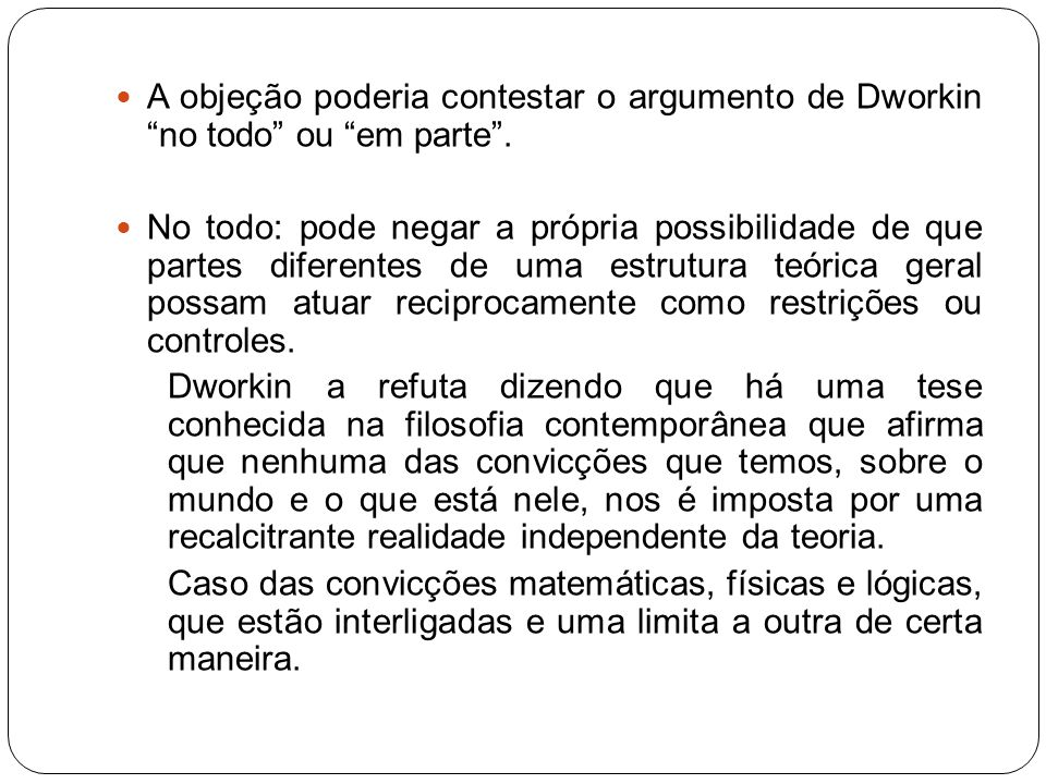 A objeção poderia contestar o argumento de Dworkin no todo ou em parte .