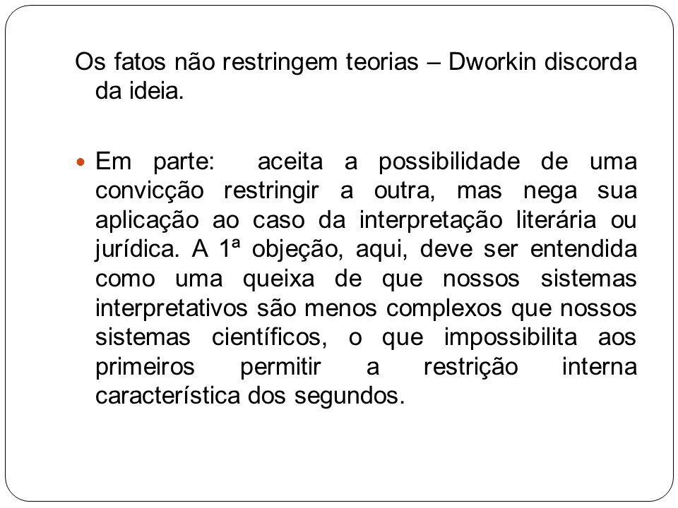 Os fatos não restringem teorias – Dworkin discorda da ideia.