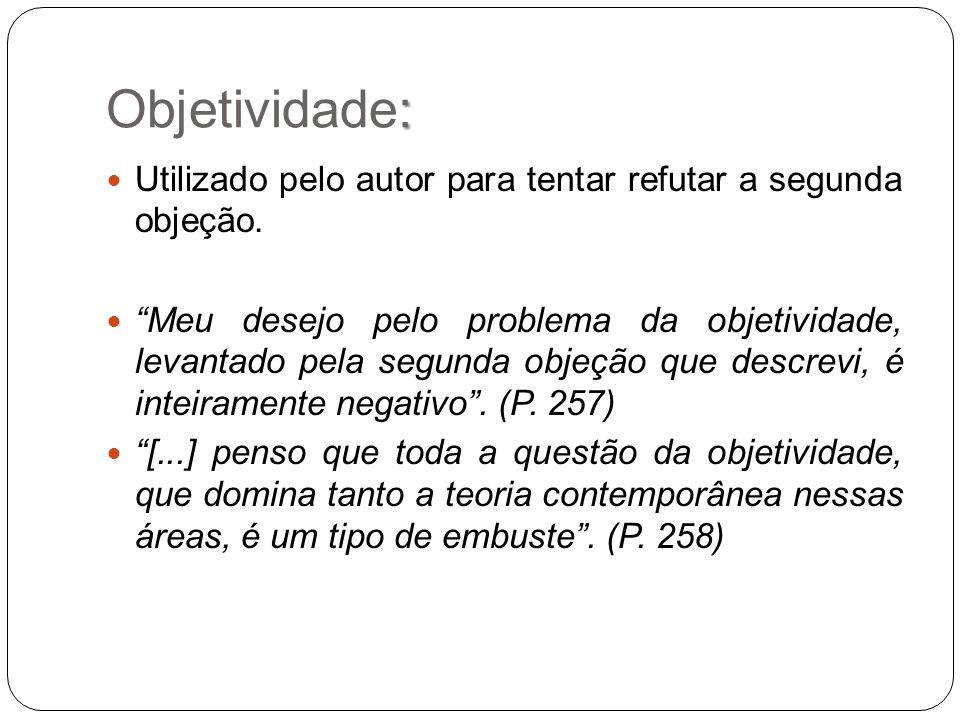 Objetividade: Utilizado pelo autor para tentar refutar a segunda objeção.