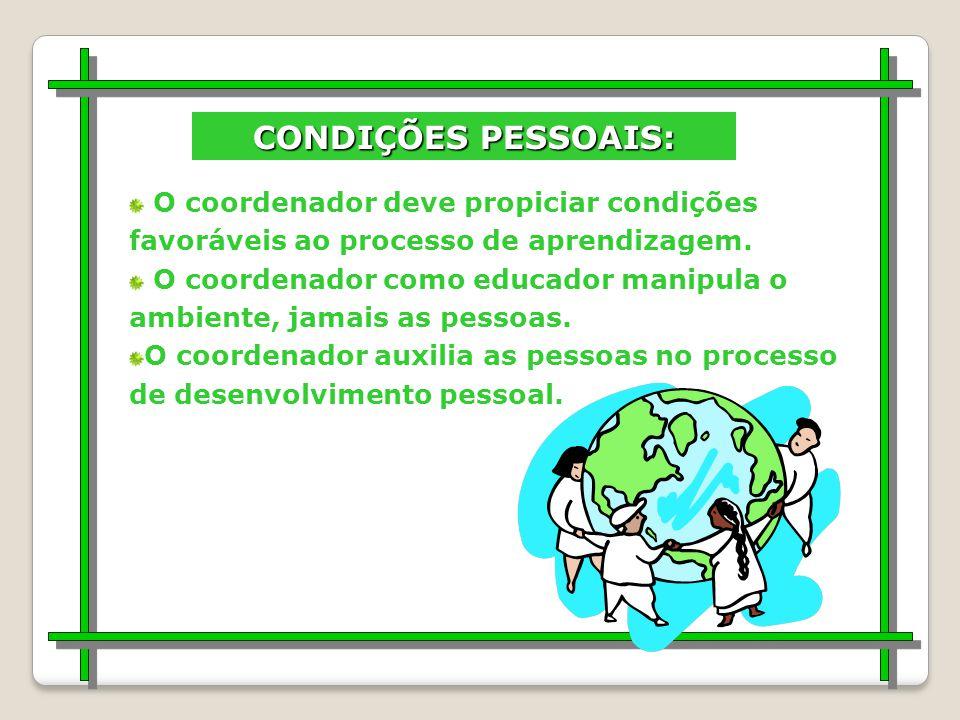 CONDIÇÕES PESSOAIS: O coordenador deve propiciar condições favoráveis ao processo de aprendizagem.