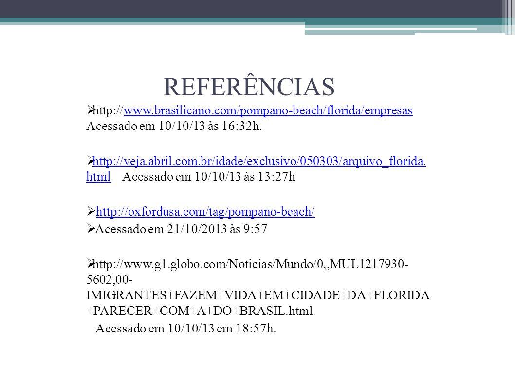 REFERÊNCIAS http://www.brasilicano.com/pompano-beach/florida/empresas Acessado em 10/10/13 às 16:32h.