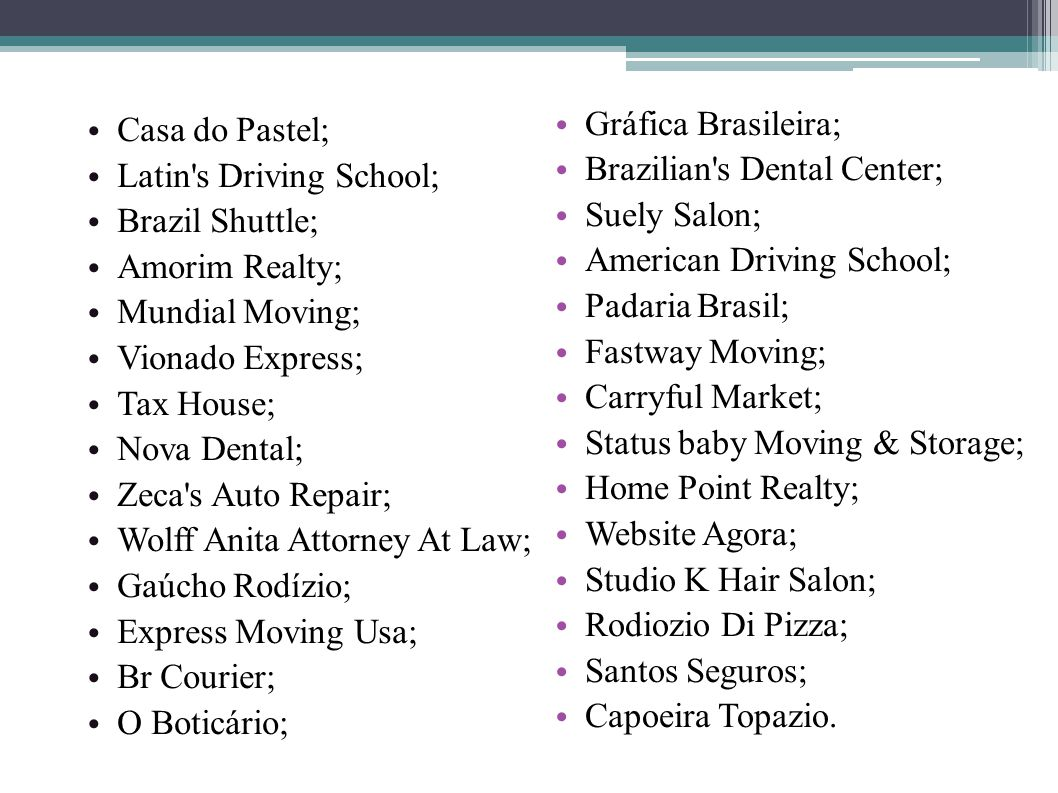 Casa do Pastel; Latin s Driving School; Brazil Shuttle; Amorim Realty; Mundial Moving; Vionado Express;