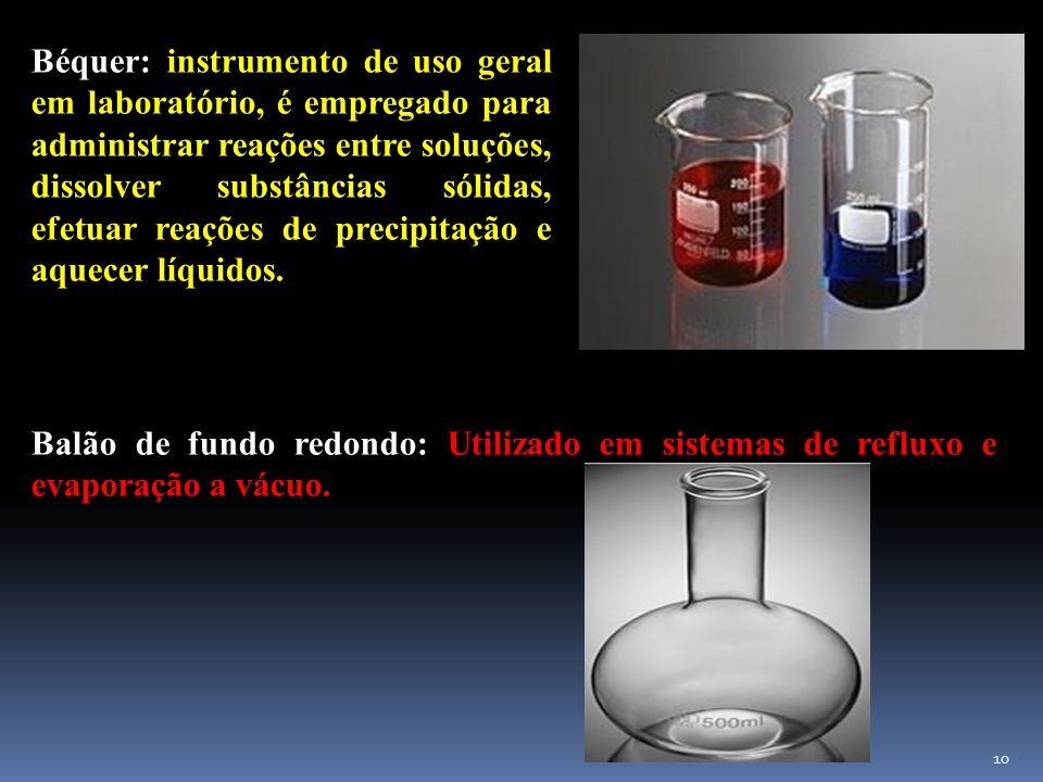 Béquer: instrumento de uso geral em laboratório, é empregado para administrar reações entre soluções, dissolver substâncias sólidas, efetuar reações de precipitação e aquecer líquidos.