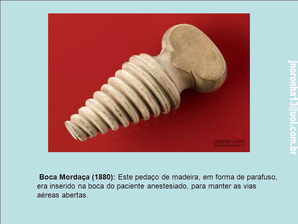 Boca Mordaça (1880): Este pedaço de madeira, em forma de parafuso,