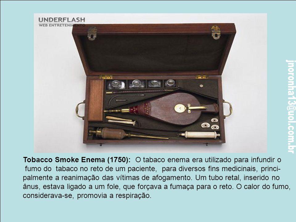 Tobacco Smoke Enema (1750): O tabaco enema era utilizado para infundir o