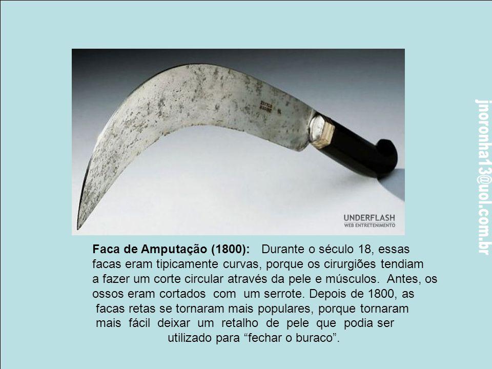 Faca de Amputação (1800): Durante o século 18, essas