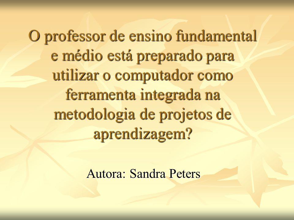 O professor de ensino fundamental e médio está preparado para utilizar o computador como ferramenta integrada na metodologia de projetos de aprendizagem