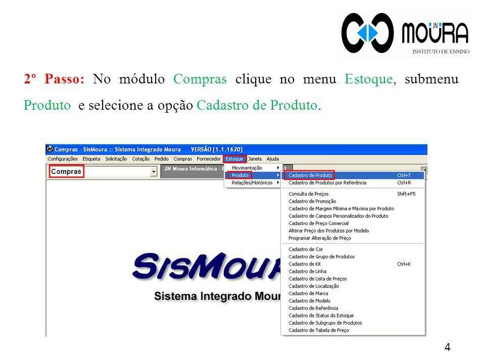 2º Passo: No módulo Compras clique no menu Estoque, submenu Produto e selecione a opção Cadastro de Produto.