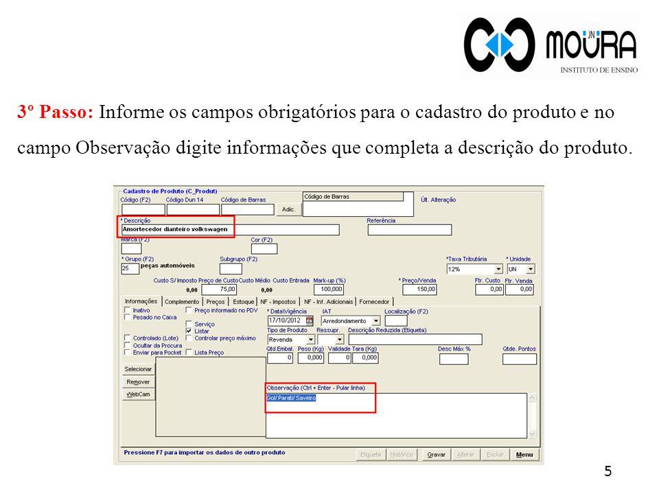 3º Passo: Informe os campos obrigatórios para o cadastro do produto e no campo Observação digite informações que completa a descrição do produto.