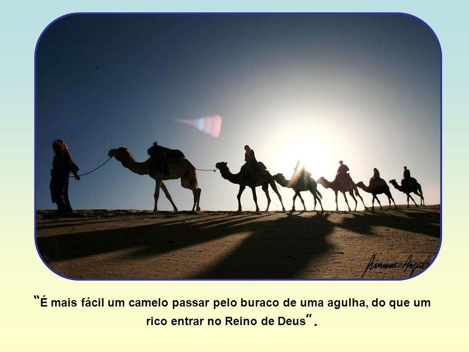 É mais fácil um camelo passar pelo buraco de uma agulha, do que um rico entrar no Reino de Deus .